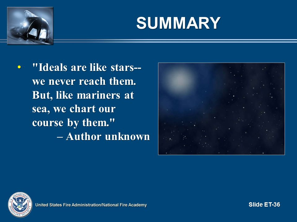 Summary Ideals are like stars-- we never reach them. But, like mariners at sea, we chart our course by them.