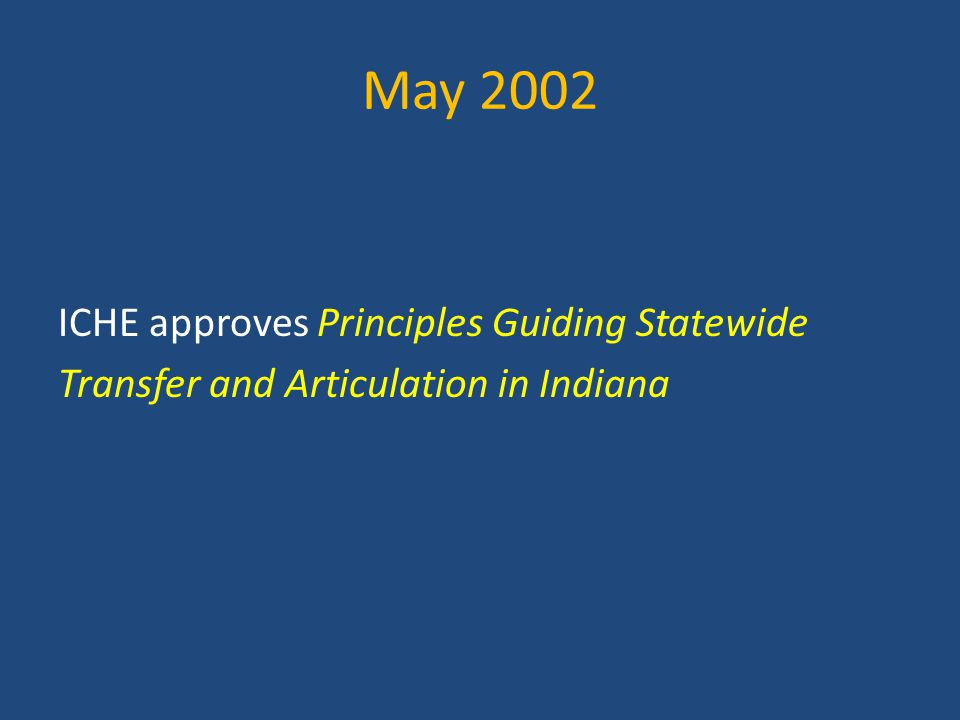 May 2002 ICHE approves Principles Guiding Statewide Transfer and Articulation in Indiana