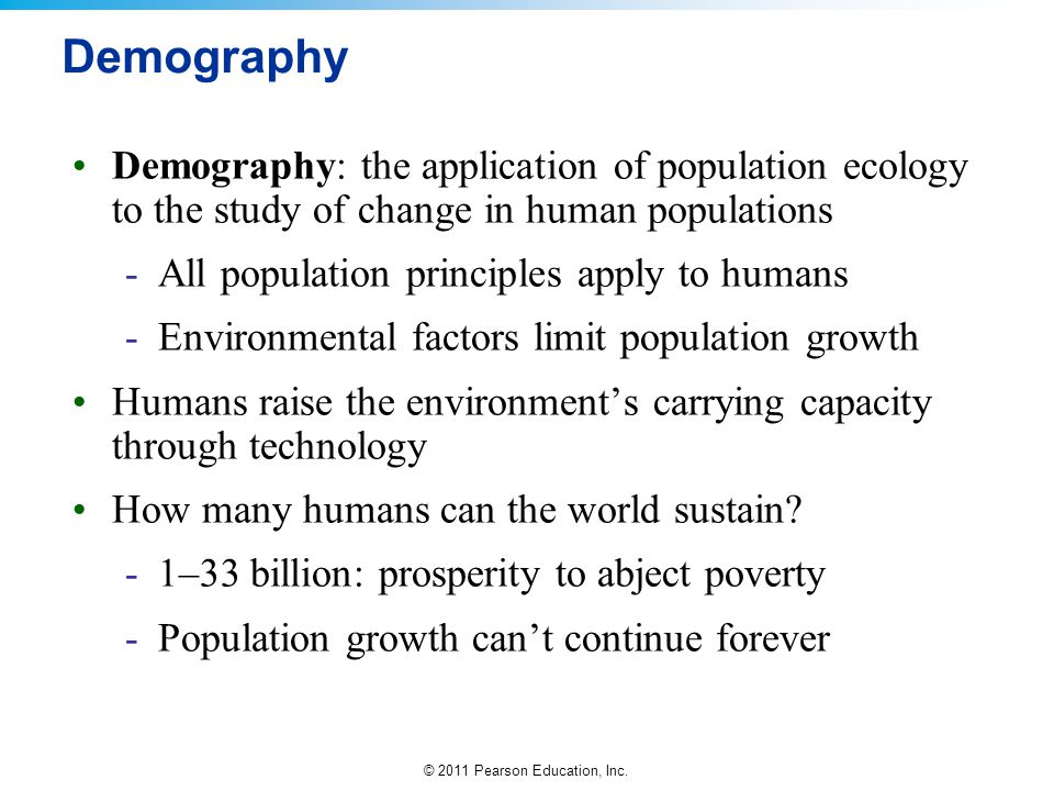 Demography Demography: the application of population ecology to the study of change in human populations.