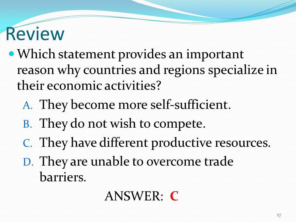 Review Which statement provides an important reason why countries and regions specialize in their economic activities