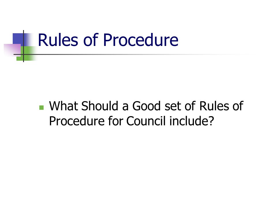 Rules of Procedure What Should a Good set of Rules of Procedure for Council include