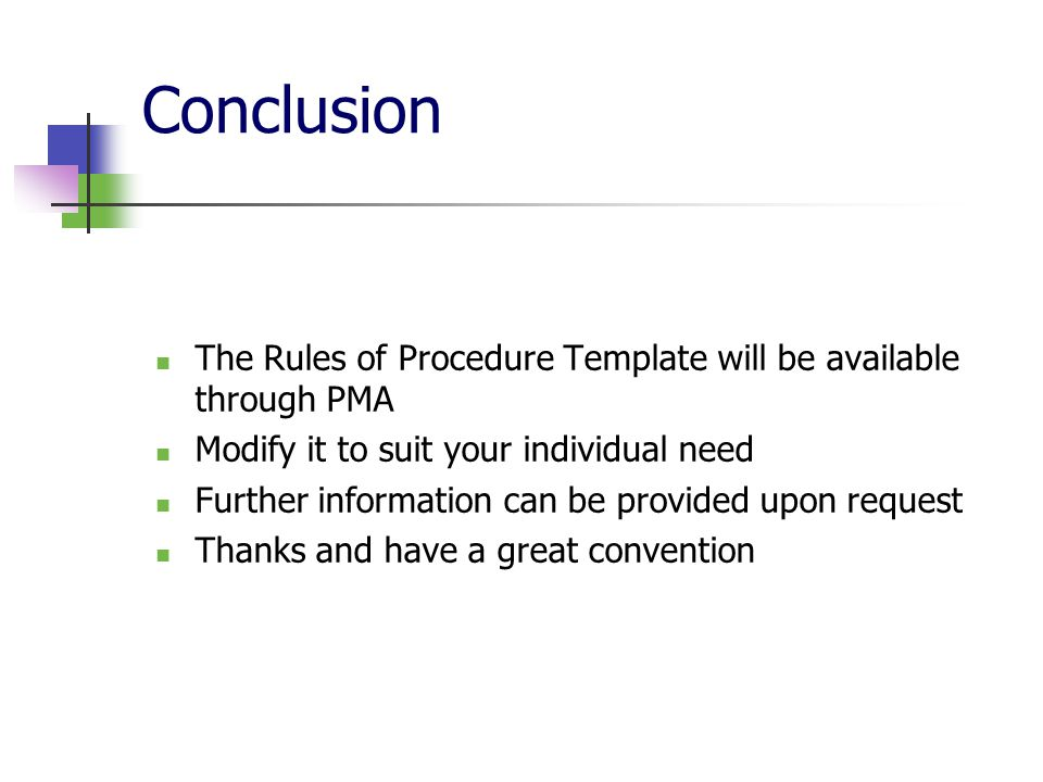 Conclusion The Rules of Procedure Template will be available through PMA. Modify it to suit your individual need.