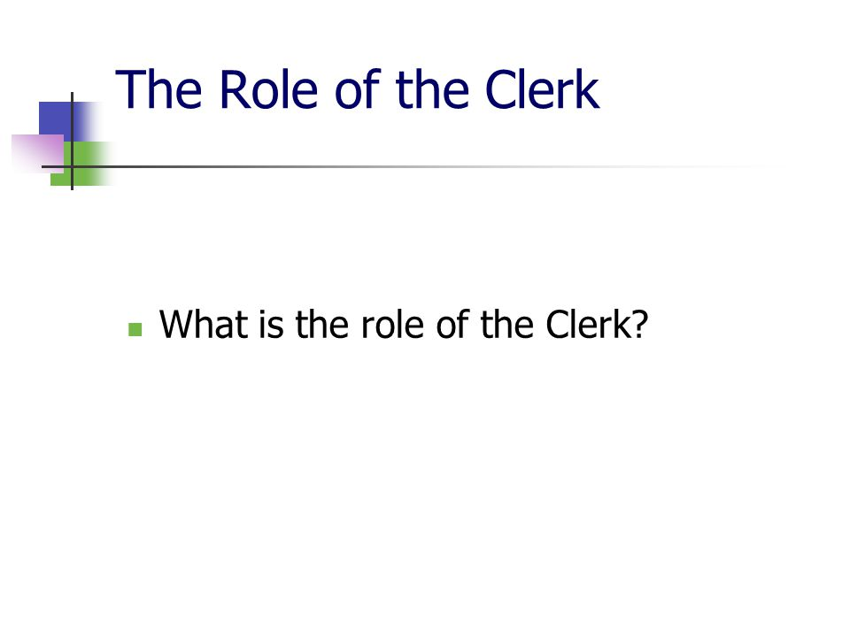 The Role of the Clerk What is the role of the Clerk