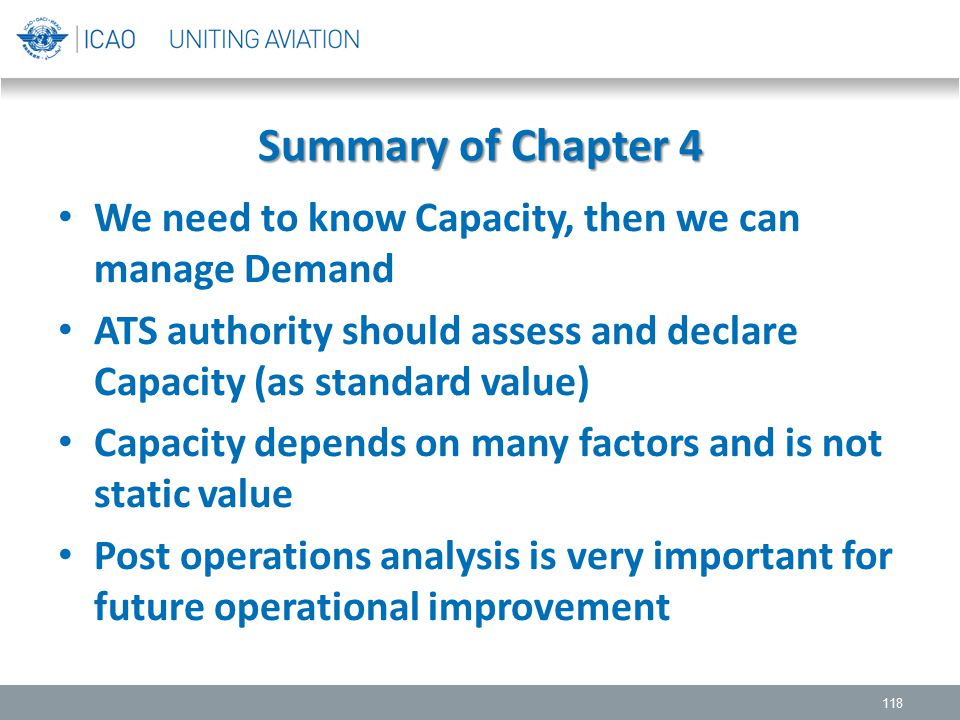 Summary of Chapter 4 We need to know Capacity, then we can manage Demand. ATS authority should assess and declare Capacity (as standard value)