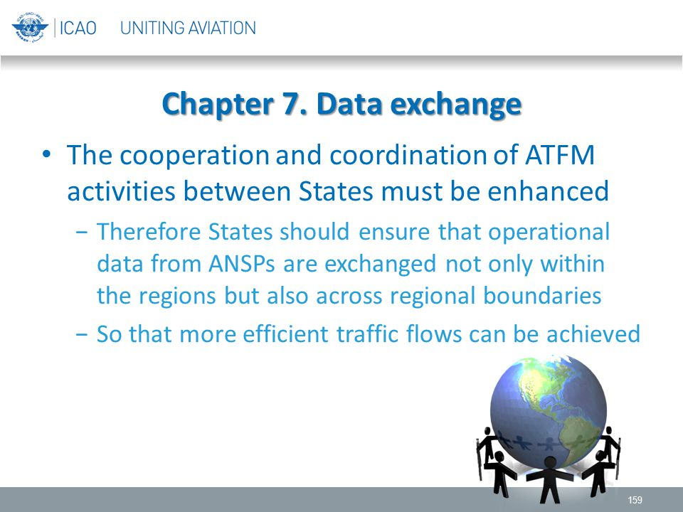 Chapter 7. Data exchange The cooperation and coordination of ATFM activities between States must be enhanced.