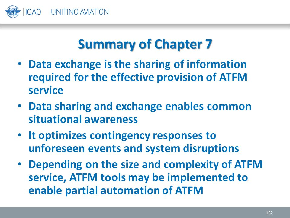 Summary of Chapter 7 Data exchange is the sharing of information required for the effective provision of ATFM service.