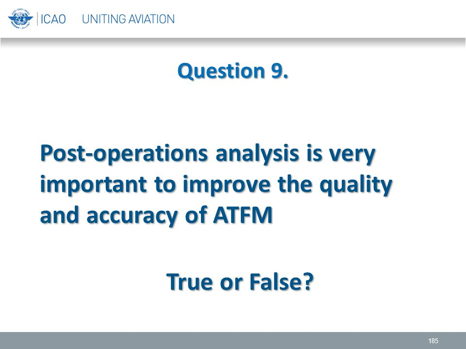 Question 9. Post-operations analysis is very important to improve the quality and accuracy of ATFM.