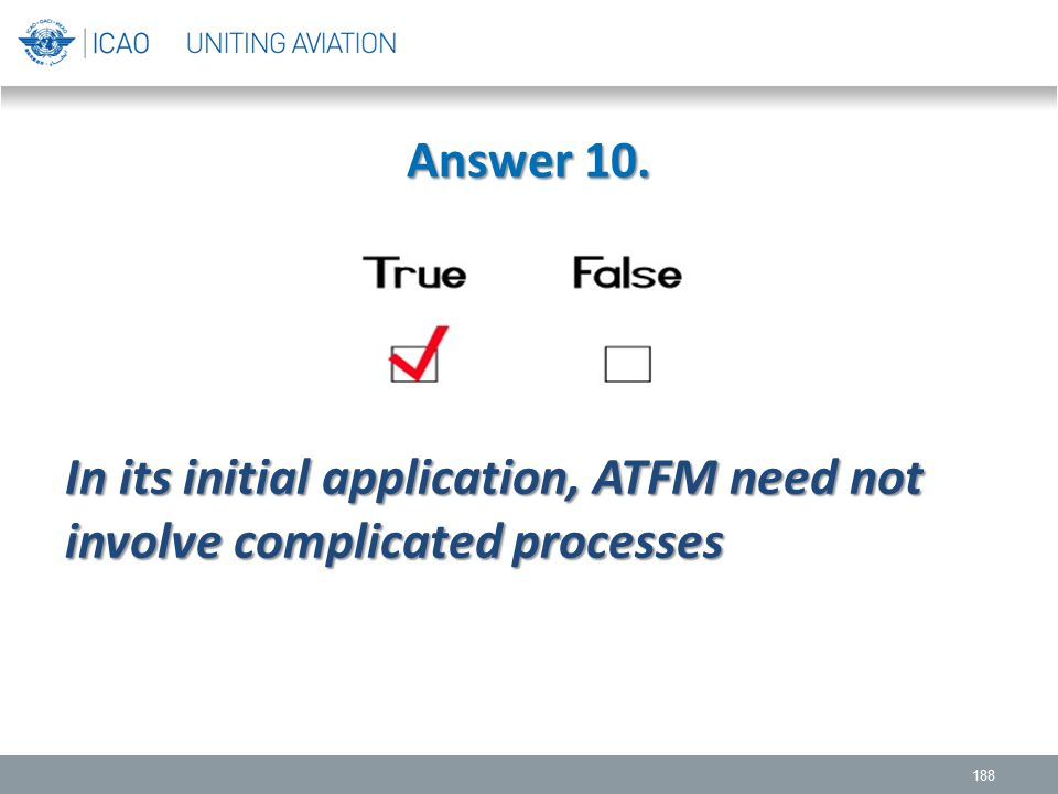 Answer 10. In its initial application, ATFM need not involve complicated processes
