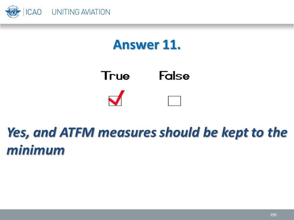 Answer 11. Yes, and ATFM measures should be kept to the minimum