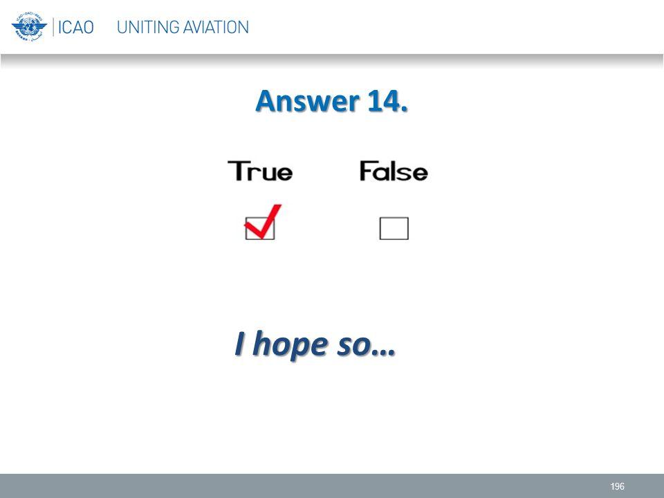 Answer 14. I hope so…