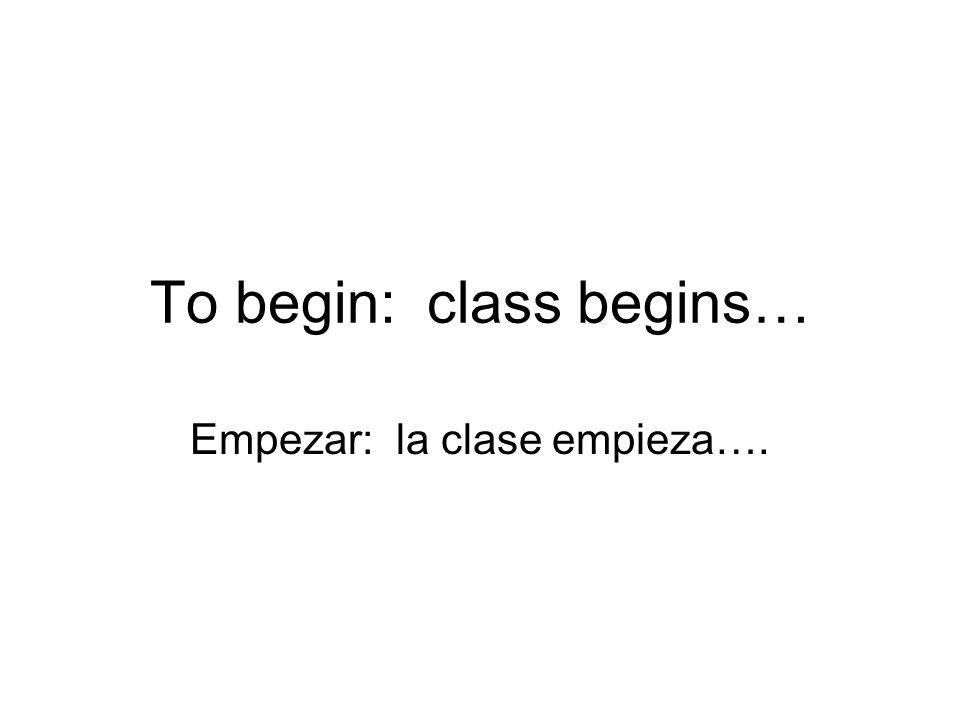 To begin: class begins…