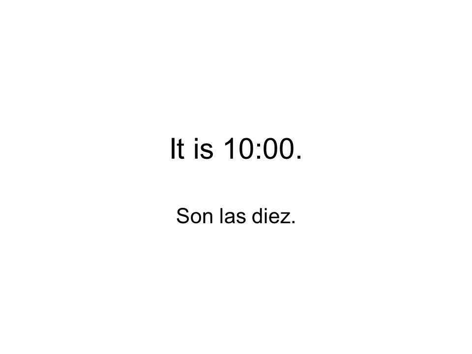 It is 10:00. Son las diez.