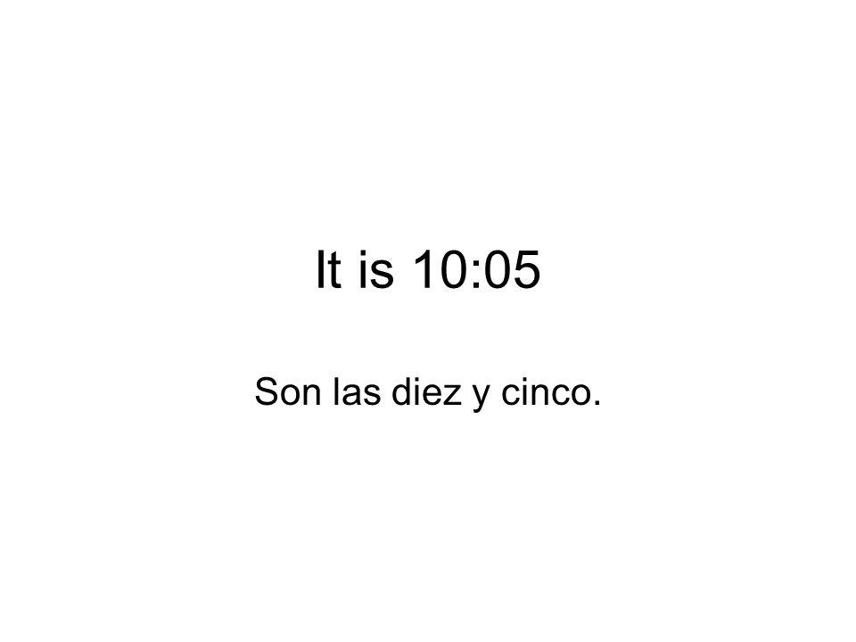 It is 10:05 Son las diez y cinco.