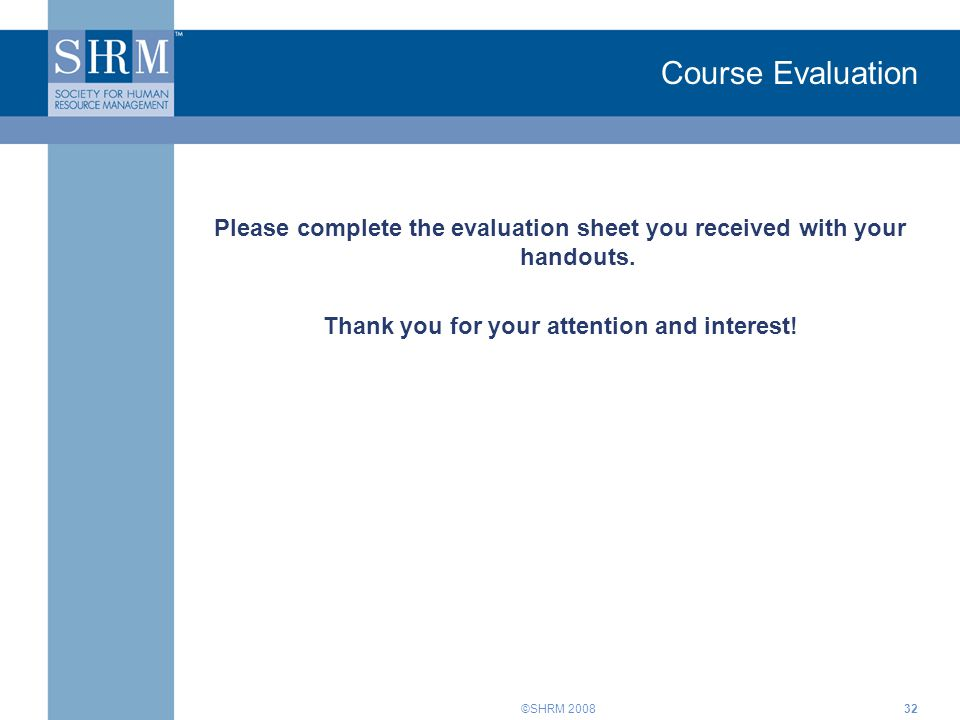 Course Evaluation Please complete the evaluation sheet you received with your handouts. Thank you for your attention and interest!