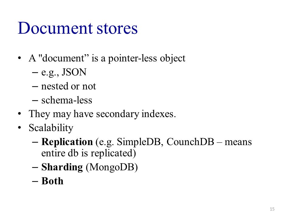 Document stores A document is a pointer-less object e.g., JSON