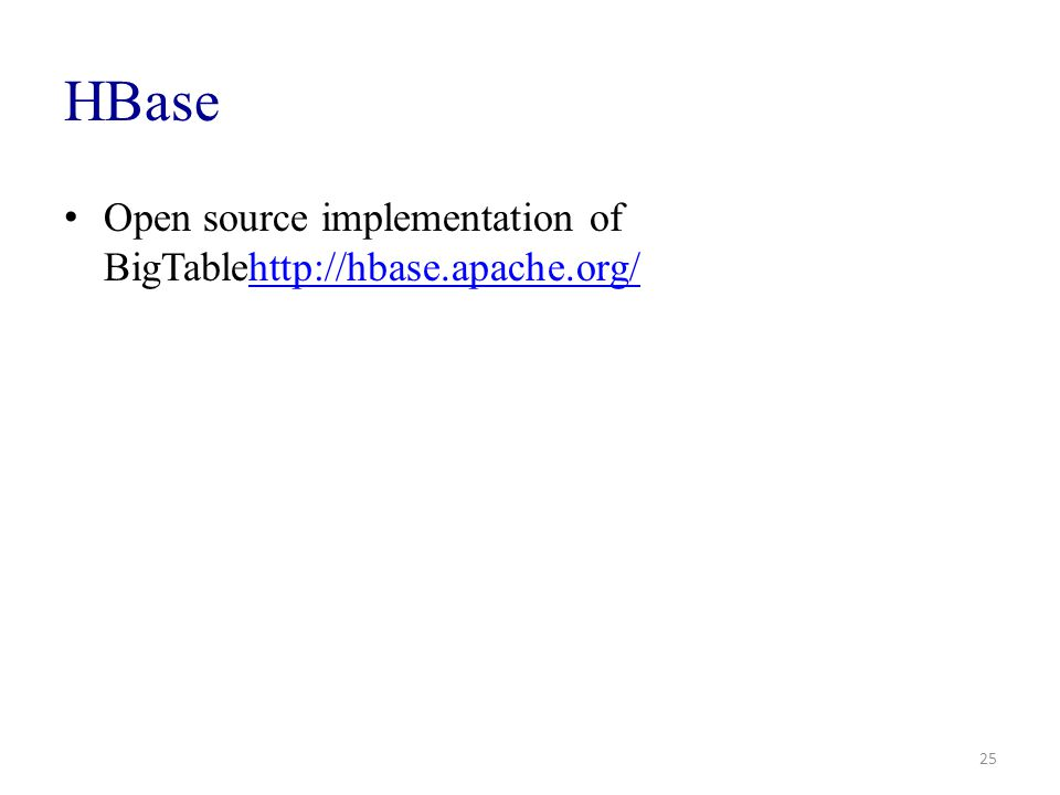 HBase Open source implementation of BigTablehttp://hbase.apache.org/