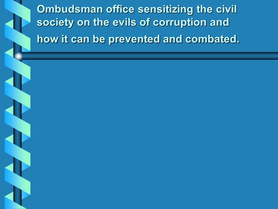 Ombudsman office sensitizing the civil society on the evils of corruption and how it can be prevented and combated.