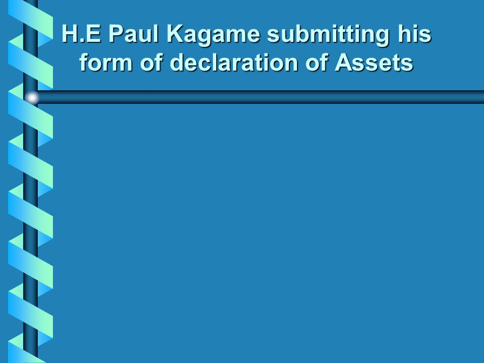 H.E Paul Kagame submitting his form of declaration of Assets