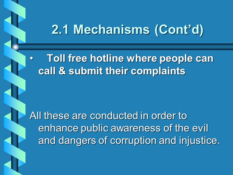 2.1 Mechanisms (Cont'd) Toll free hotline where people can call & submit their complaints.
