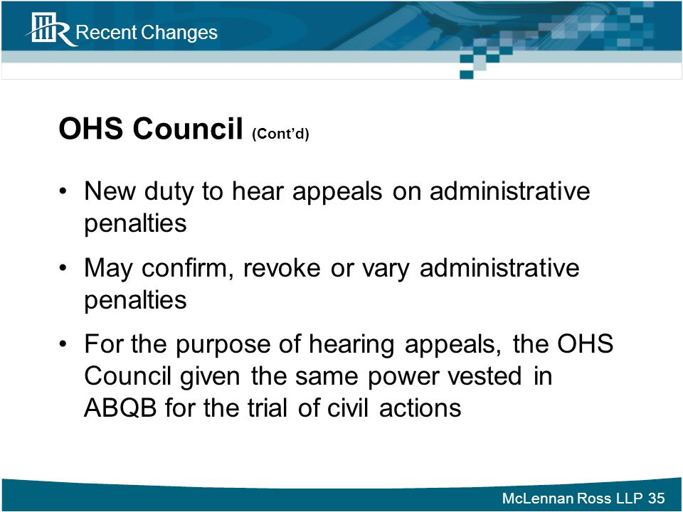 OHS Council (Cont'd) New duty to hear appeals on administrative penalties. May confirm, revoke or vary administrative penalties.