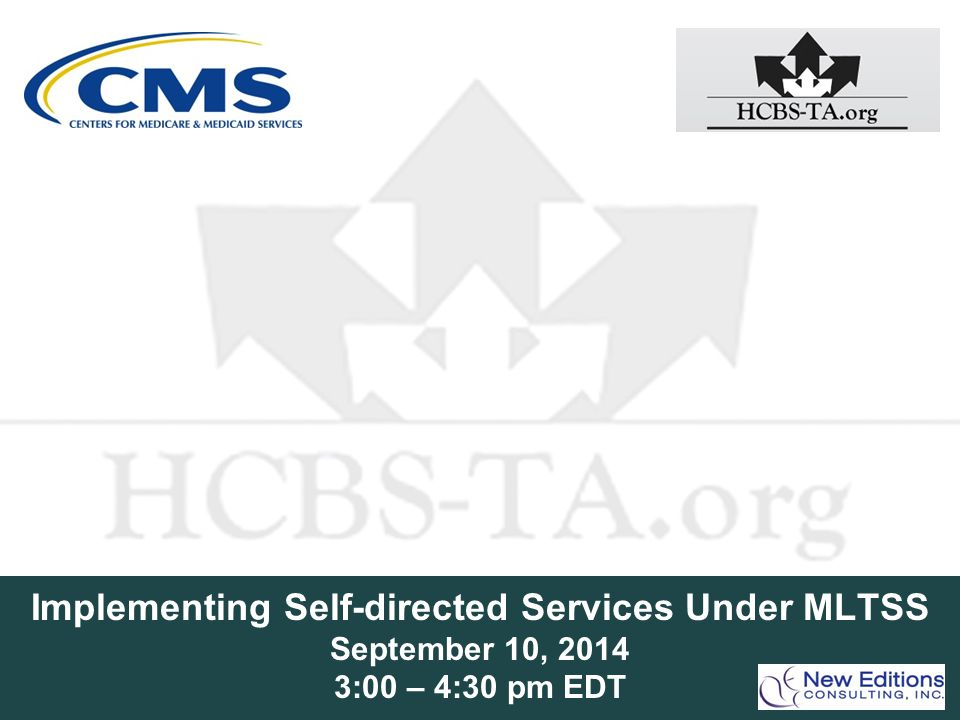 Implementing Self-directed Services Under MLTSS September 10, :00 – 4:30 pm EDT
