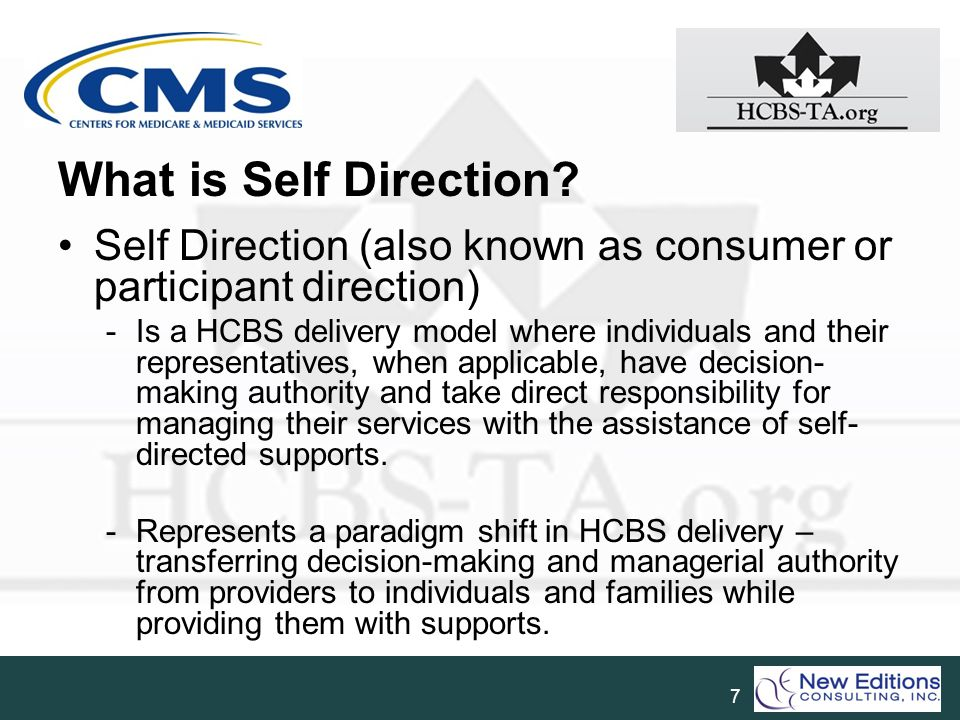 What is Self Direction Self Direction (also known as consumer or participant direction)