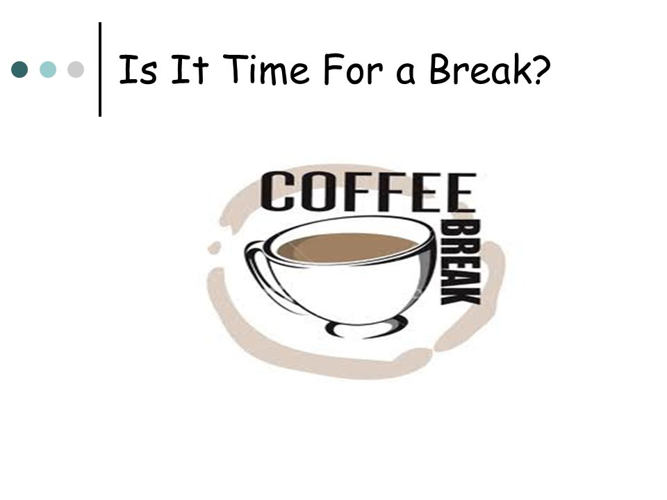 Is It Time For a Break