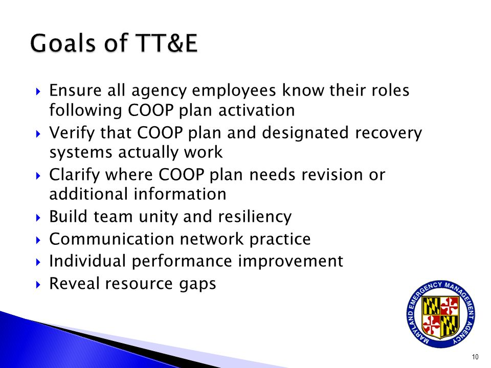 Goals of TT&E Ensure all agency employees know their roles following COOP plan activation.