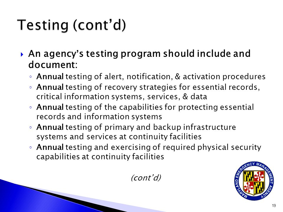 Testing (cont'd) An agency's testing program should include and document: Annual testing of alert, notification, & activation procedures.