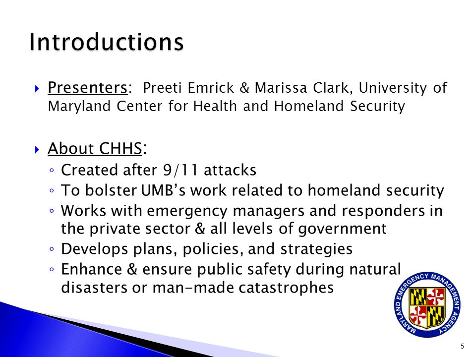 Introductions Presenters: Preeti Emrick & Marissa Clark, University of Maryland Center for Health and Homeland Security.