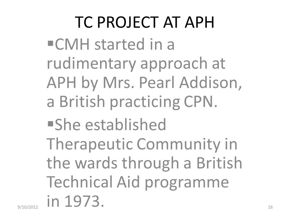 TC PROJECT AT APH CMH started in a rudimentary approach at APH by Mrs. Pearl Addison, a British practicing CPN.