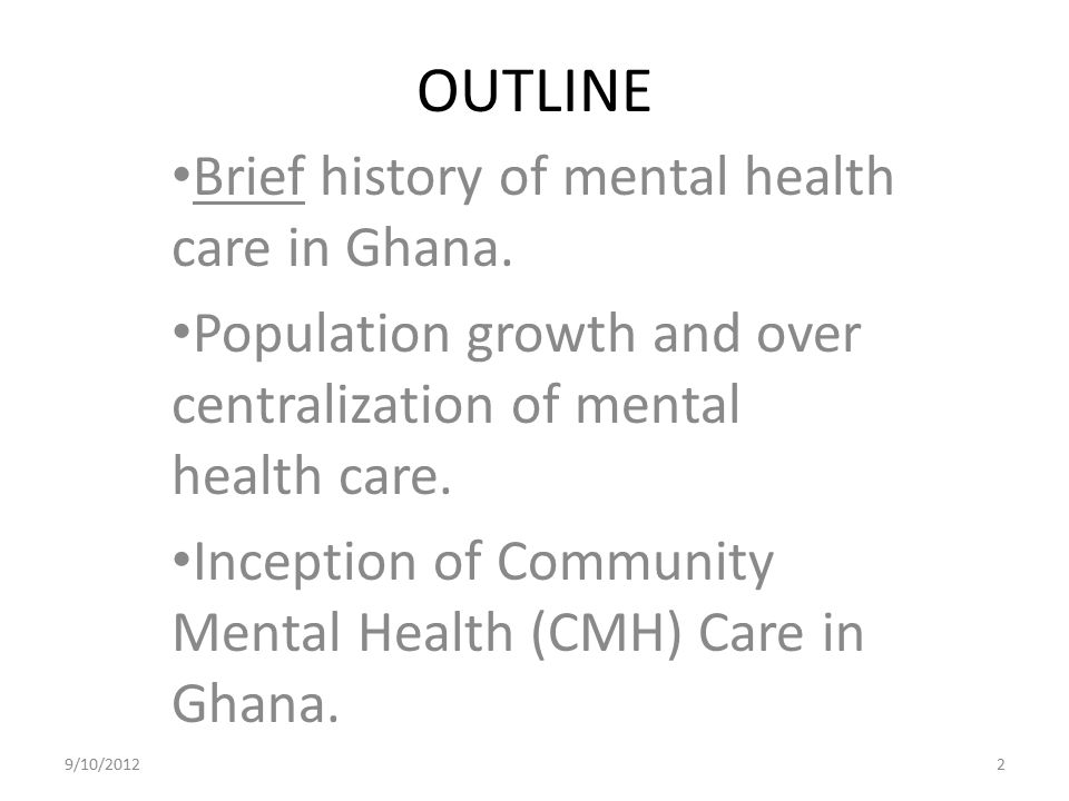 OUTLINE Brief history of mental health care in Ghana.