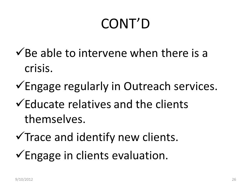 CONT'D Be able to intervene when there is a crisis.