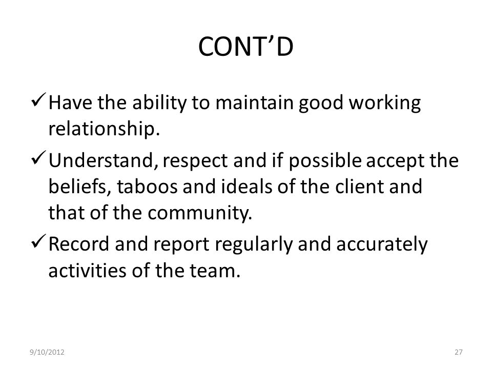 CONT'D Have the ability to maintain good working relationship.