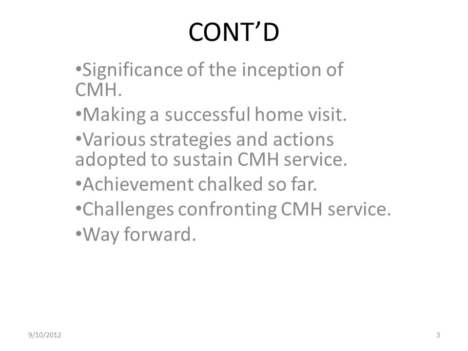 CONT'D Significance of the inception of CMH.