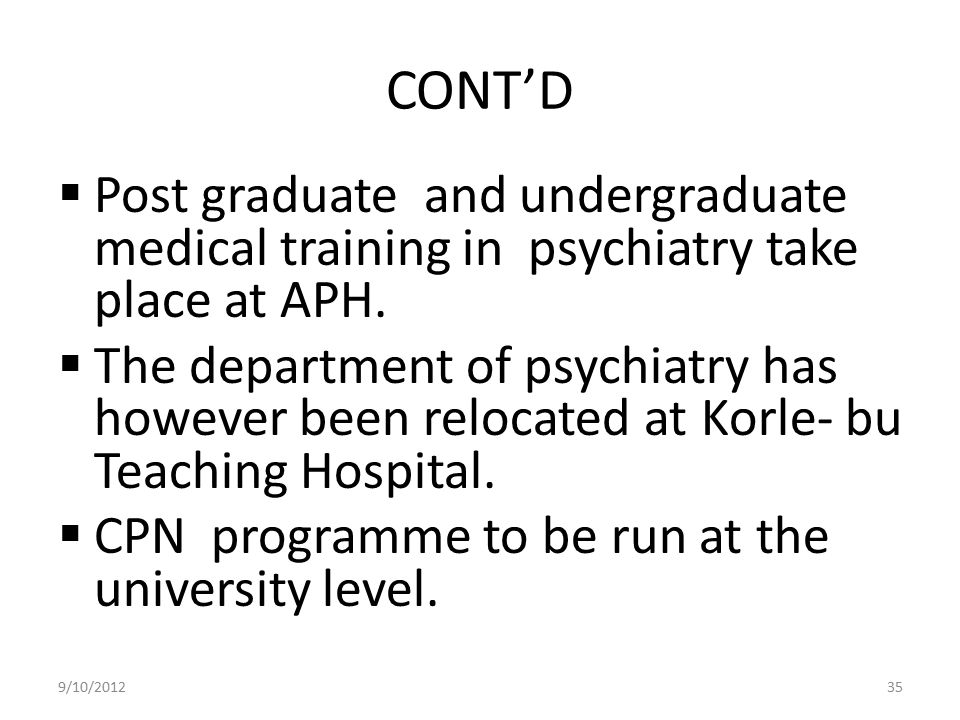 CONT'D Post graduate and undergraduate medical training in psychiatry take place at APH.