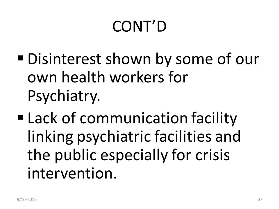 Disinterest shown by some of our own health workers for Psychiatry.