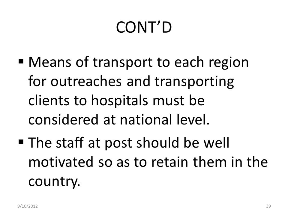 CONT'D Means of transport to each region for outreaches and transporting clients to hospitals must be considered at national level.