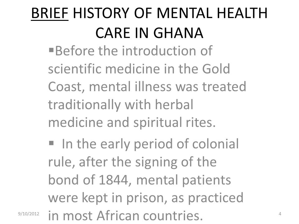 BRIEF HISTORY OF MENTAL HEALTH CARE IN GHANA