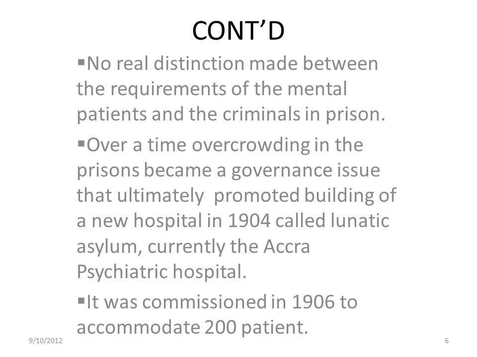 CONT'D No real distinction made between the requirements of the mental patients and the criminals in prison.