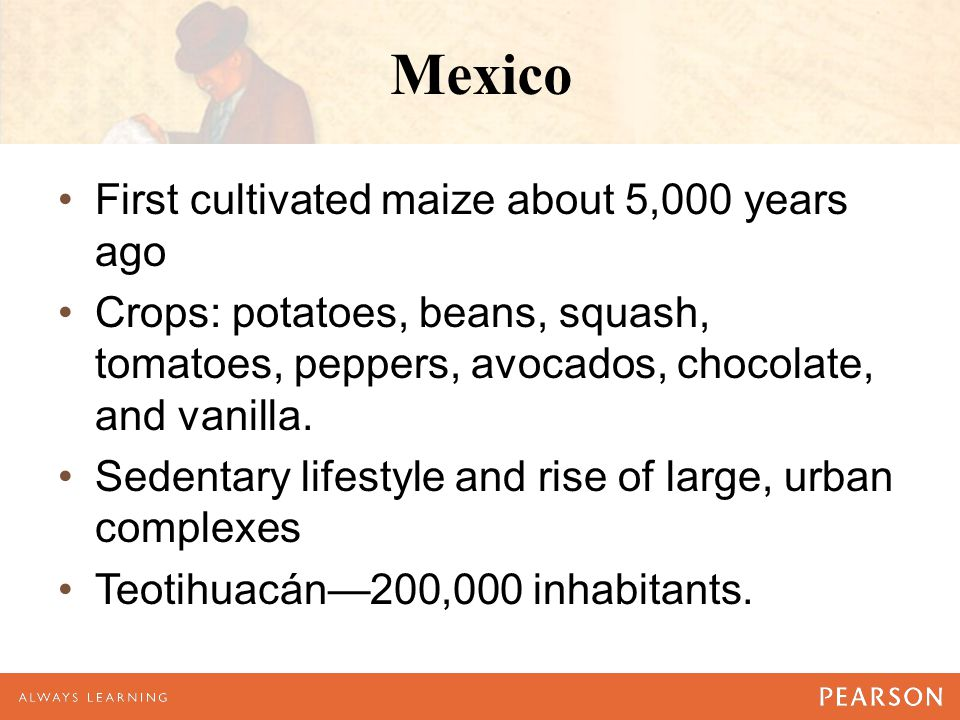 Mexico First cultivated maize about 5,000 years ago