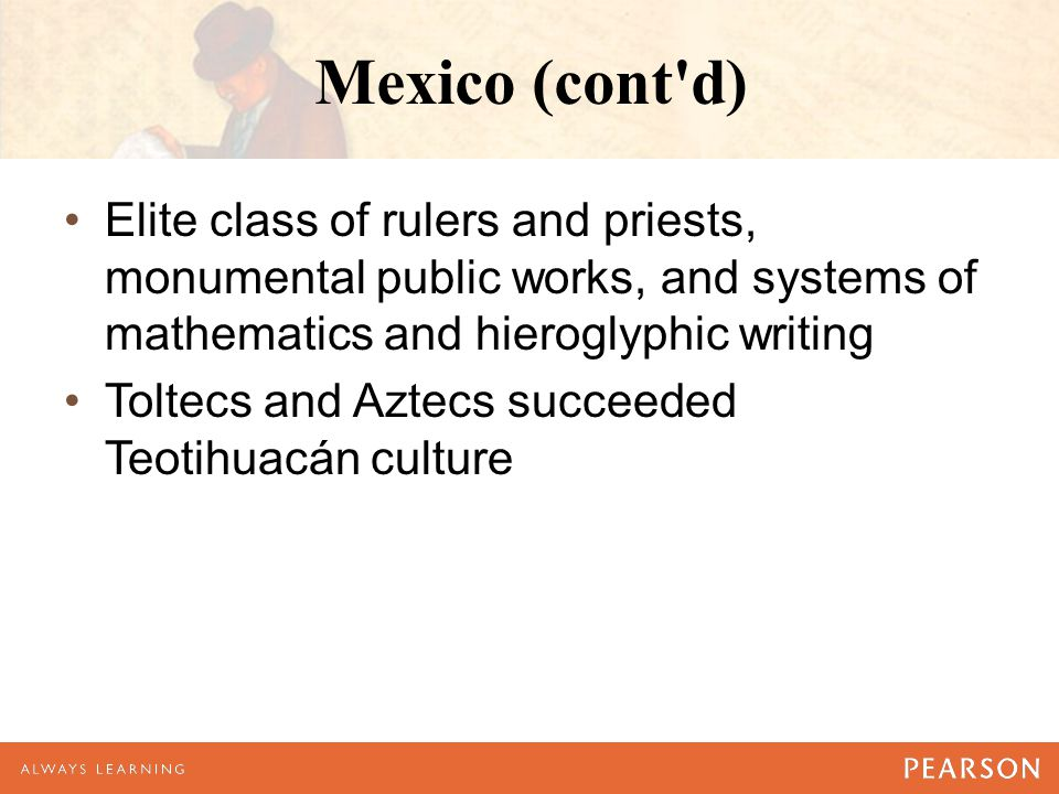 Mexico (cont d) Elite class of rulers and priests, monumental public works, and systems of mathematics and hieroglyphic writing.
