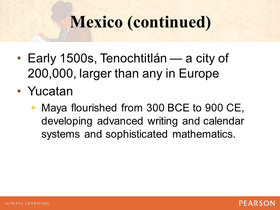 Mexico (continued) Early 1500s, Tenochtitlán — a city of 200,000, larger than any in Europe. Yucatan.