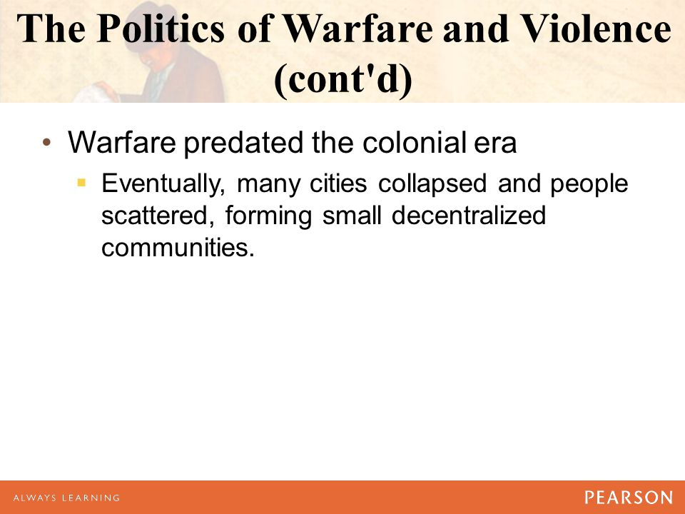 The Politics of Warfare and Violence (cont d)