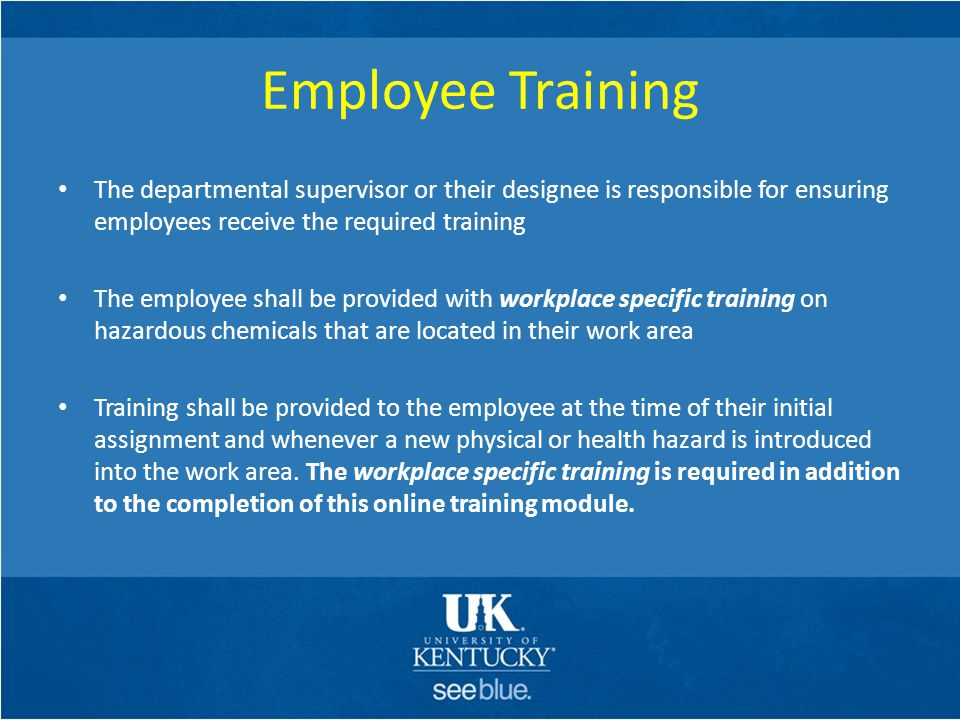 Employee Training The departmental supervisor or their designee is responsible for ensuring employees receive the required training.