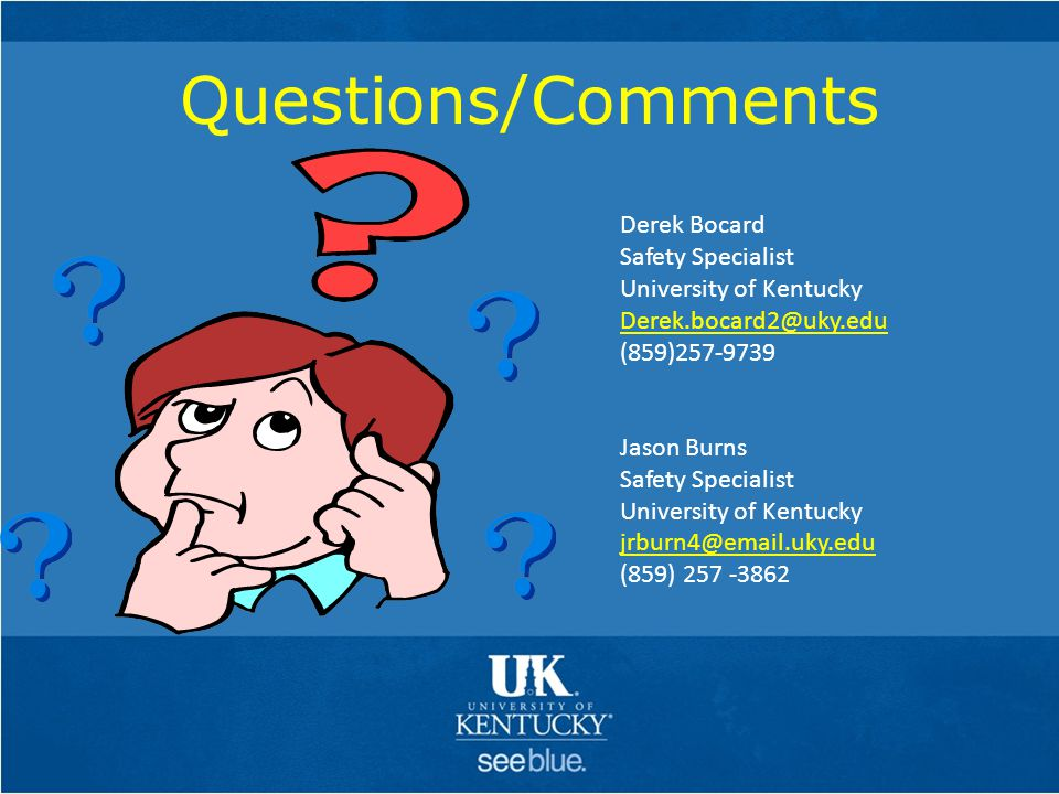 Questions/Comments Derek Bocard Safety Specialist