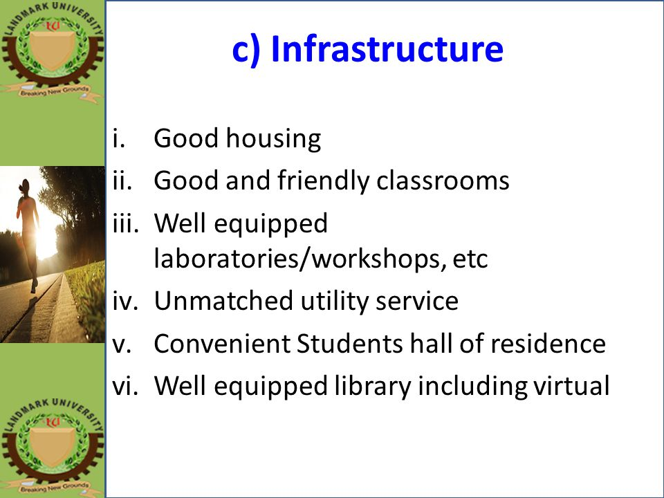 c) Infrastructure Good housing Good and friendly classrooms