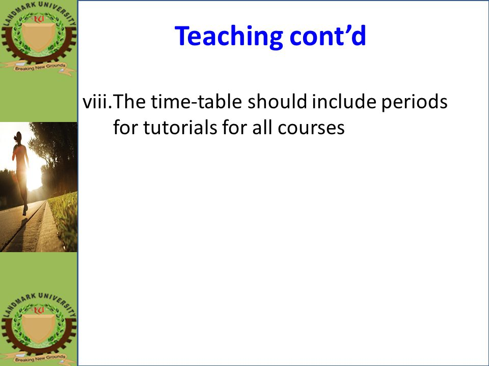 Teaching cont'd The time-table should include periods for tutorials for all courses