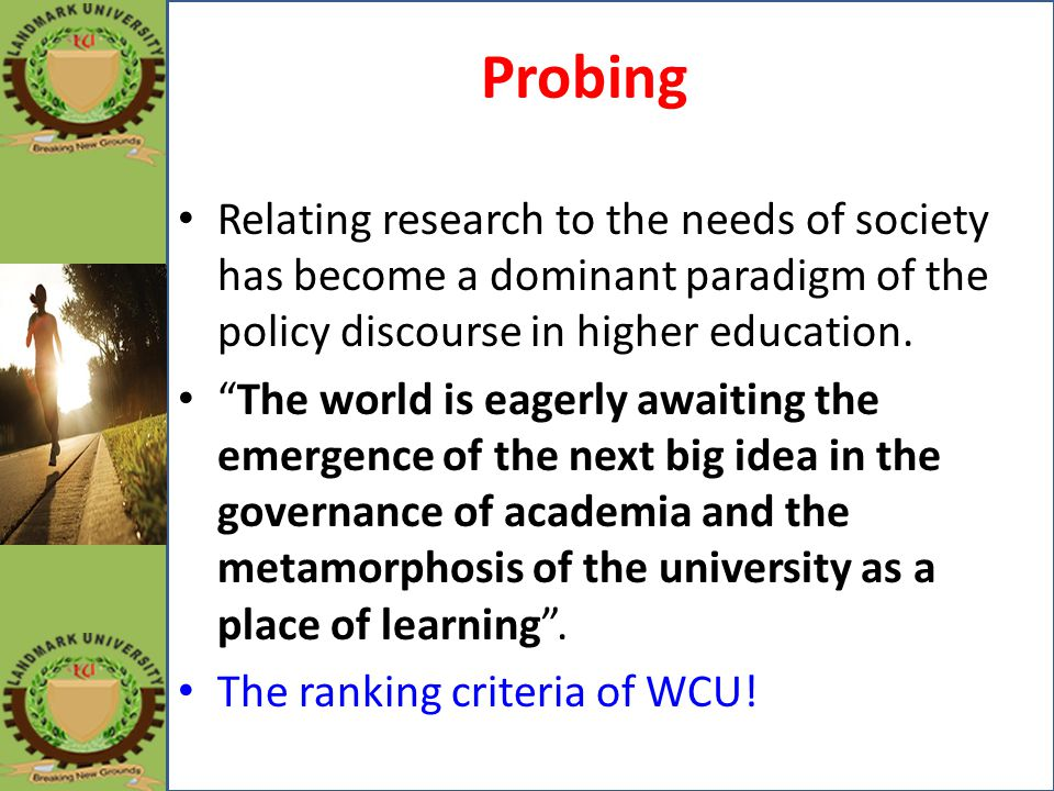 Probing Relating research to the needs of society has become a dominant paradigm of the policy discourse in higher education.