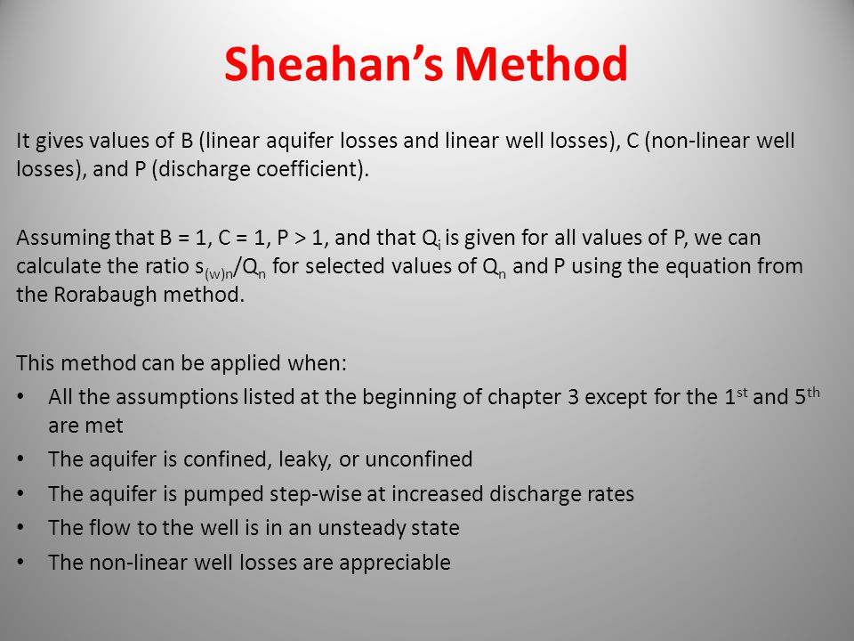 Sheahan's Method It gives values of B (linear aquifer losses and linear well losses), C (non-linear well losses), and P (discharge coefficient).